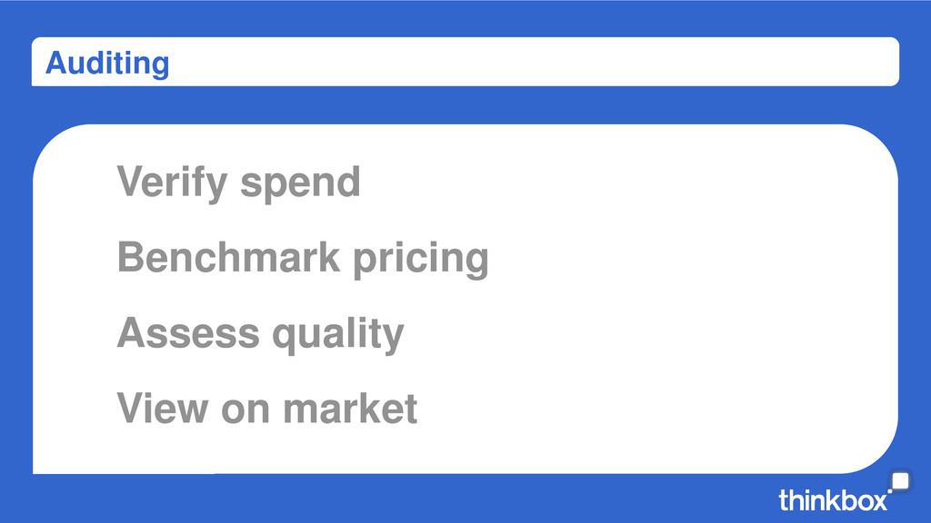 Auditing Verify spend Assess quality Benchmark ...