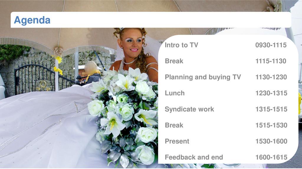 Agenda Intro to TV 0930-1115 Break 1115-1130 Pl...
