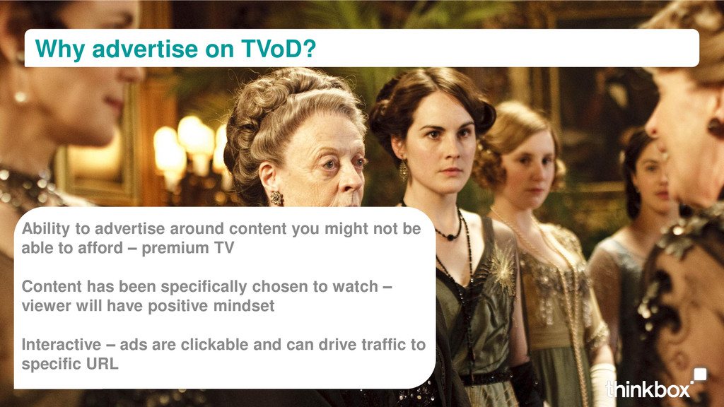 Why advertise on TVoD? Ability to advertise aro...