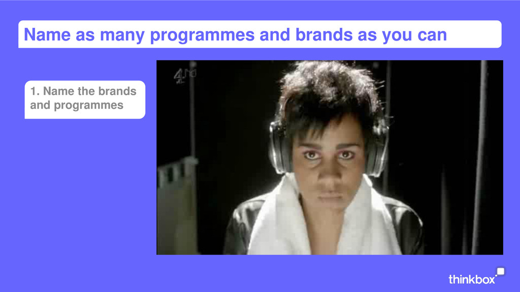 Name as many programmes and brands as you can 1...