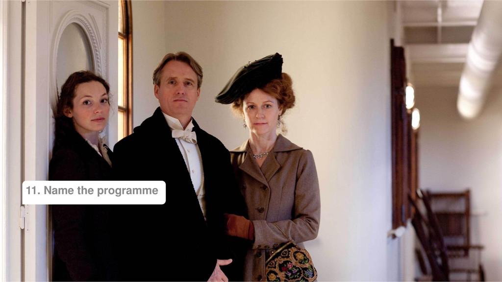 11. Name the programme