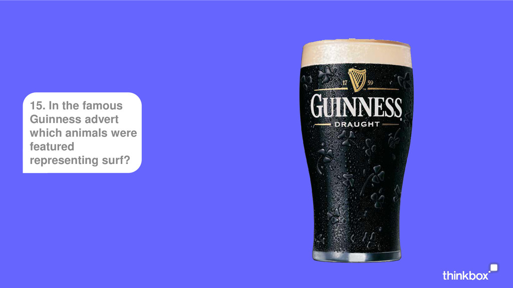 15. In the famous Guinness advert which animals...