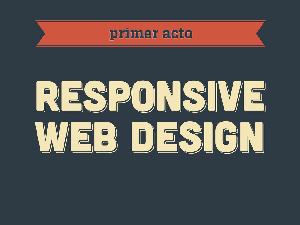 primer acto RESPoNSIVE WEB DESIGN RESPoNSIVE WE...