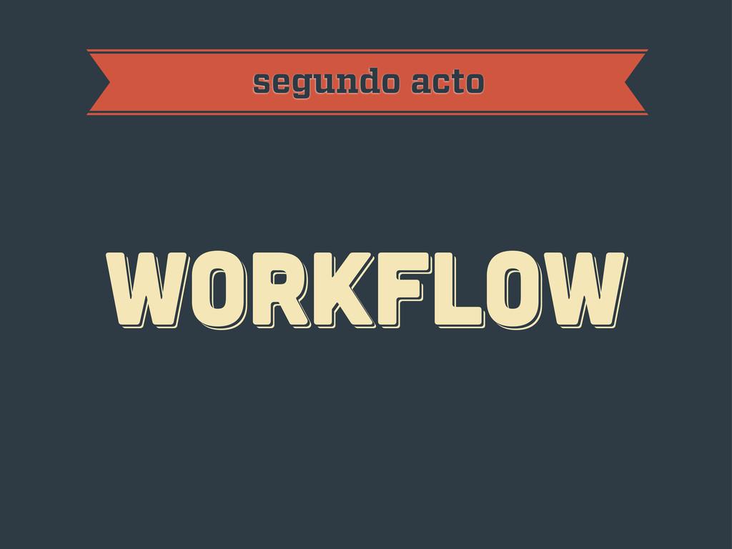 workflow workflow workflow segundo acto