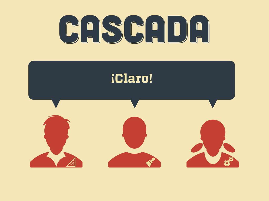 CASCADA CASCADA CASCADA ¡Claro!