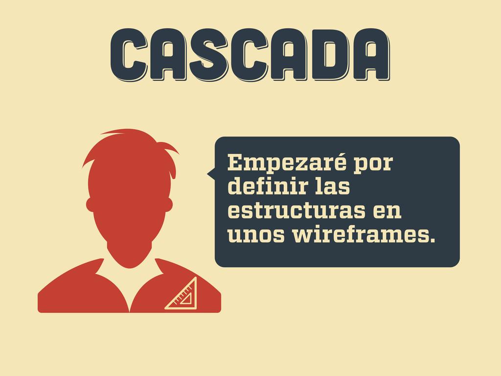 CASCADA CASCADA CASCADA Empezaré por definir las...