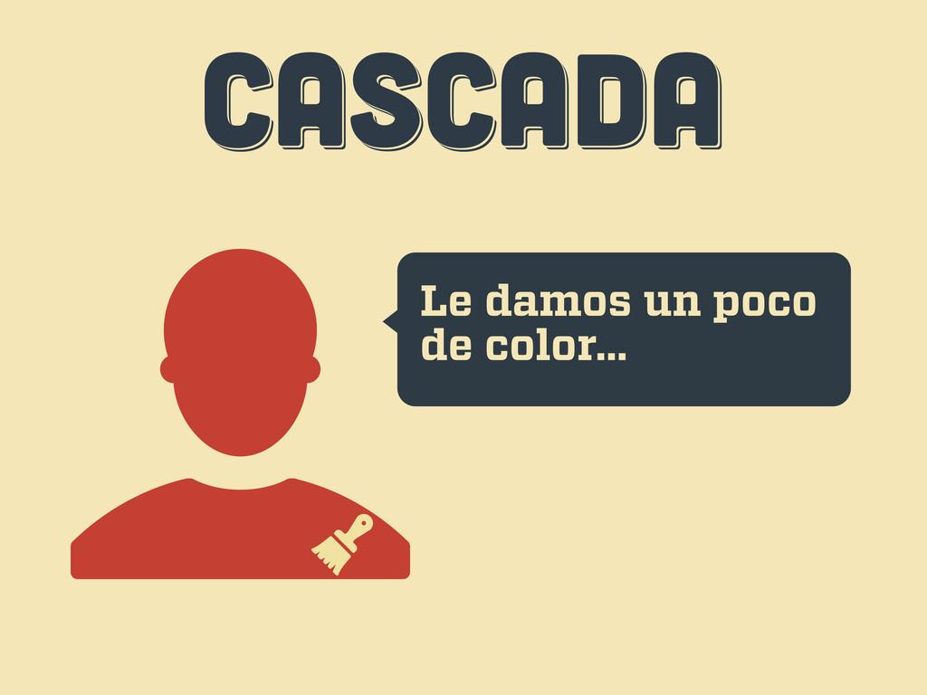 CASCADA CASCADA CASCADA Le damos un poco de col...