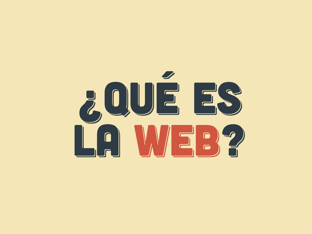 ¿Qué es LA web? ¿Qué es LA web? ¿Qué es LA web?
