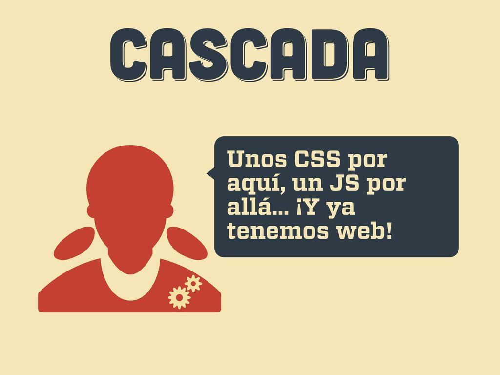 CASCADA CASCADA CASCADA Unos CSS por aquí, un J...