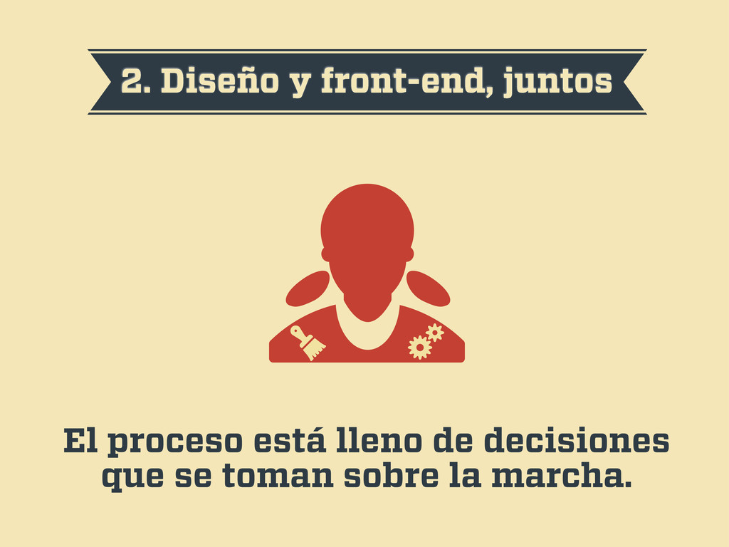 2. Diseño y front-end, juntos El proceso está l...
