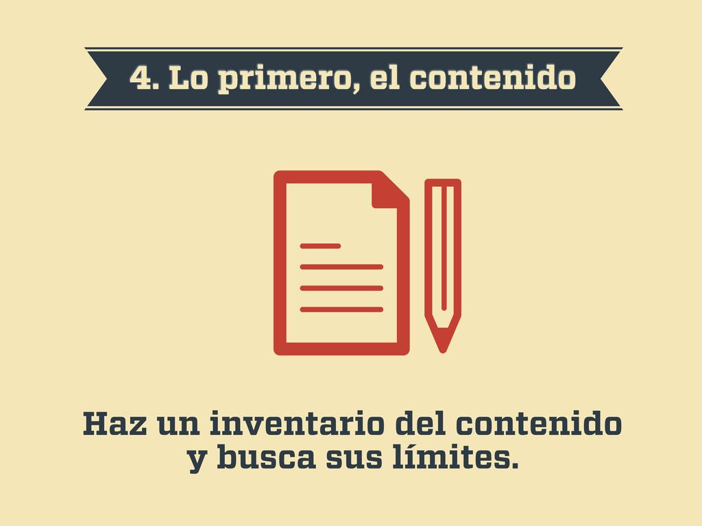 4. Lo primero, el contenido Haz un inventario d...
