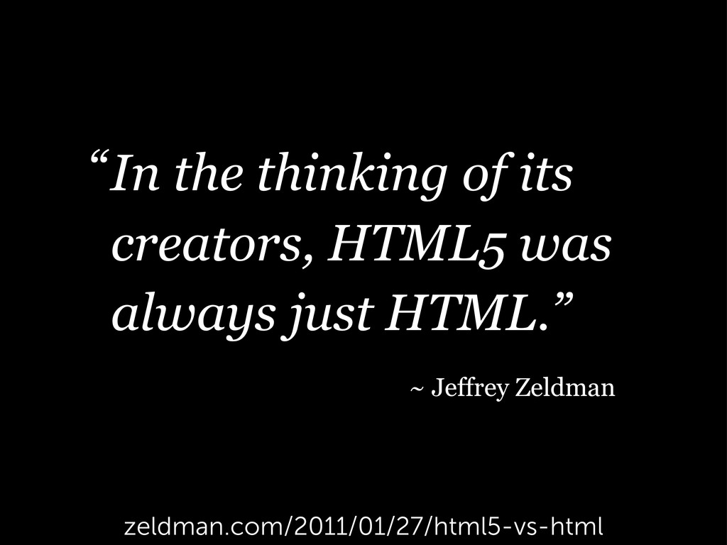 In the thinking of its creators, HTML5 was alwa...
