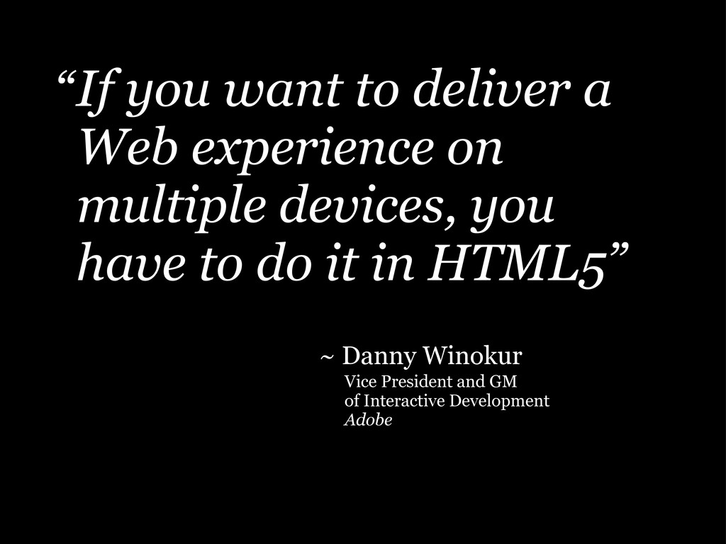 If you want to deliver a Web experience on mult...