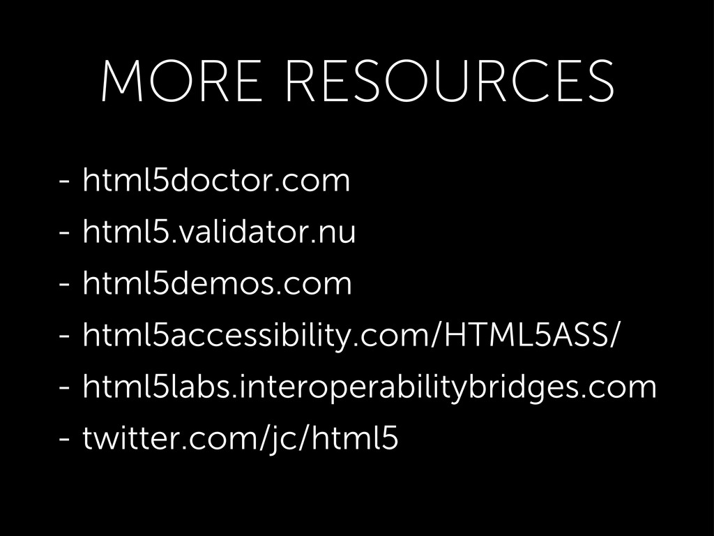 MORE RESOURCES - html5doctor.com - html5.valida...