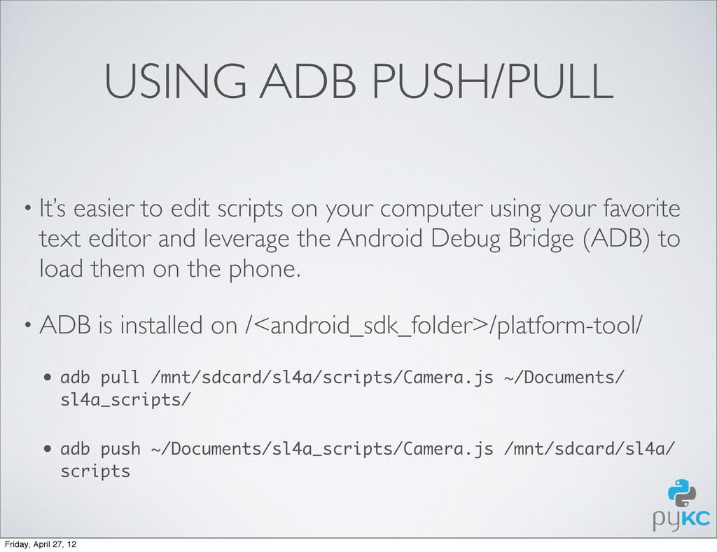 USING ADB PUSH/PULL • It's easier to edit scrip...