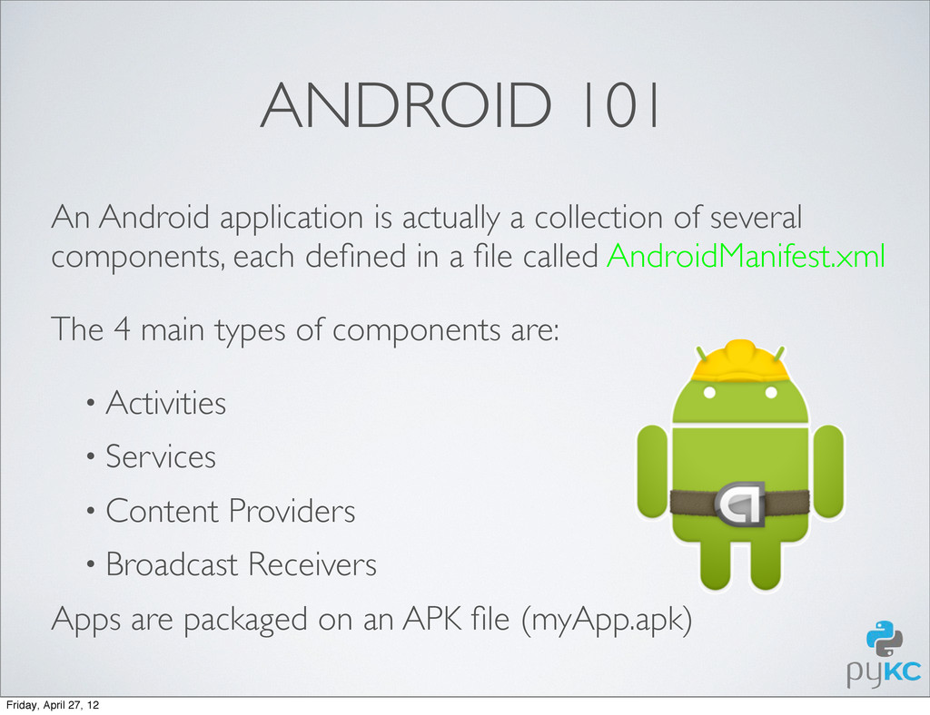 ANDROID 101 An Android application is actually ...