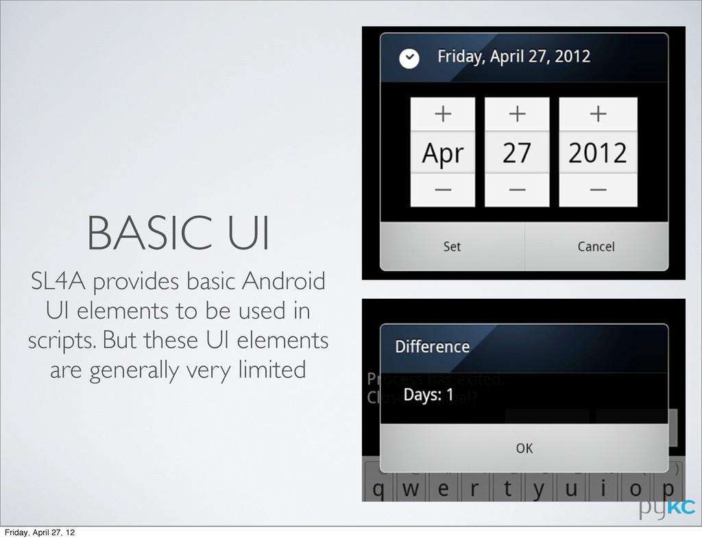 BASIC UI SL4A provides basic Android UI element...