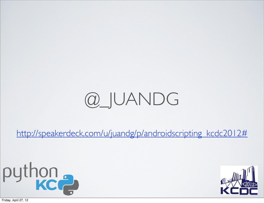 @_JUANDG http://speakerdeck.com/u/juandg/p/andr...
