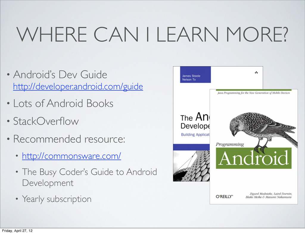 WHERE CAN I LEARN MORE? • Android's Dev Guide h...