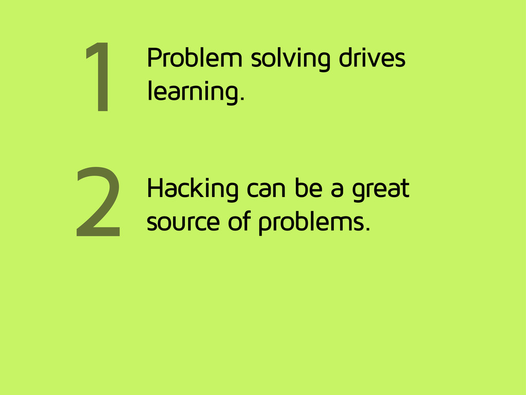 1 2 Problem solving drives learning. Hacking ca...