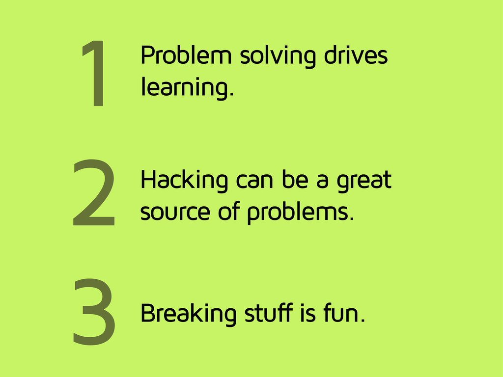 1 2 3 Problem solving drives learning. Hacking ...