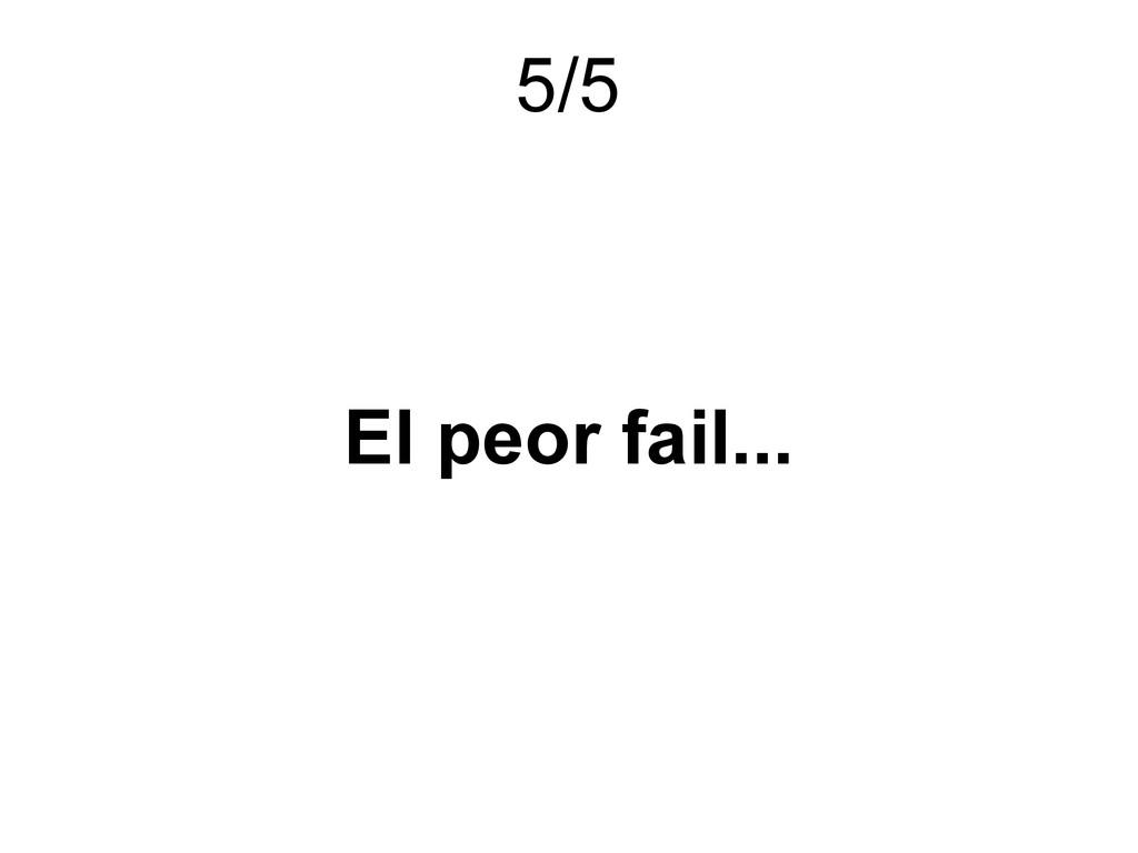 El peor fail... 5/5