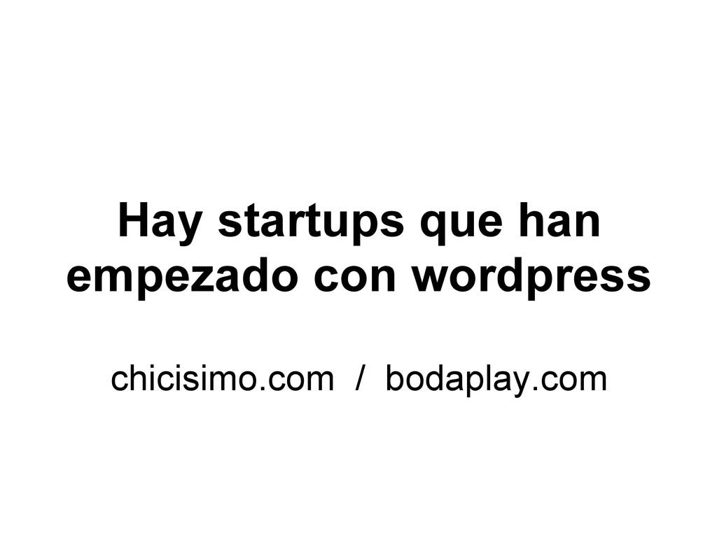 Hay startups que han empezado con wordpress chi...