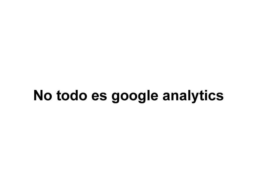 No todo es google analytics