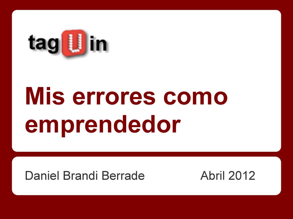 Mis errores como emprendedor Daniel Brandi Berr...
