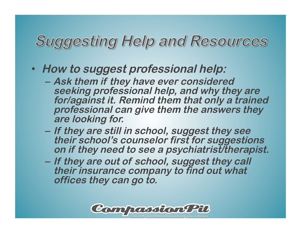 •  How to suggest professional help: –  Ask the...