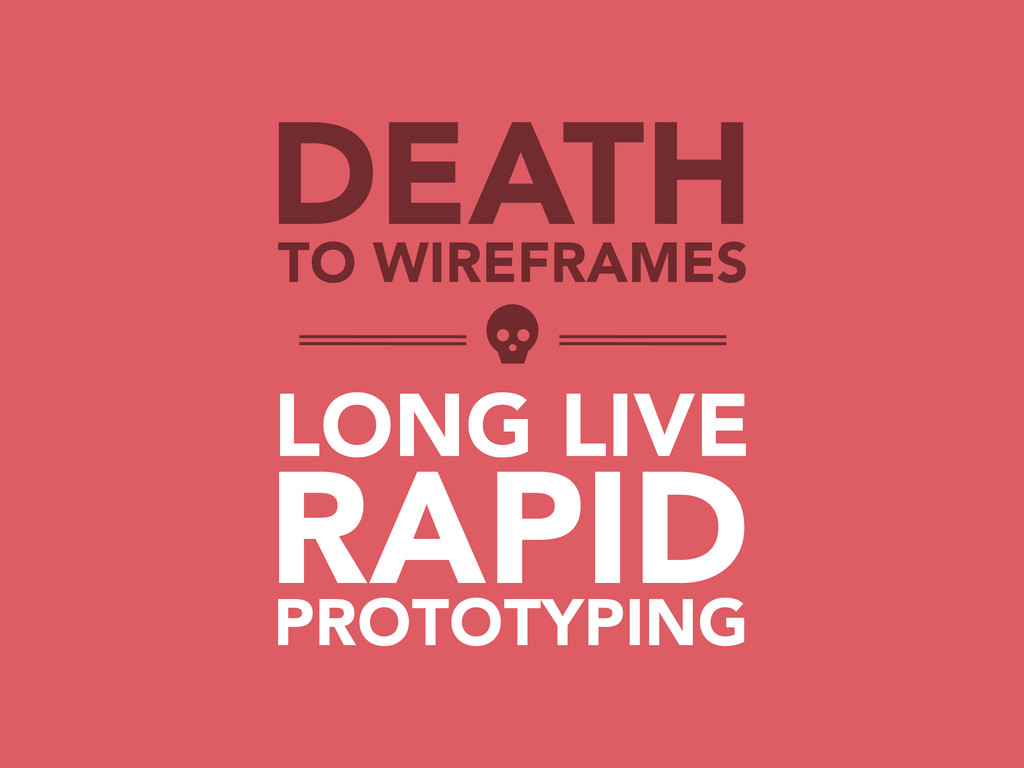 DEATH TO WIREFRAMES RAPID LONG LIVE PROTOTYPING