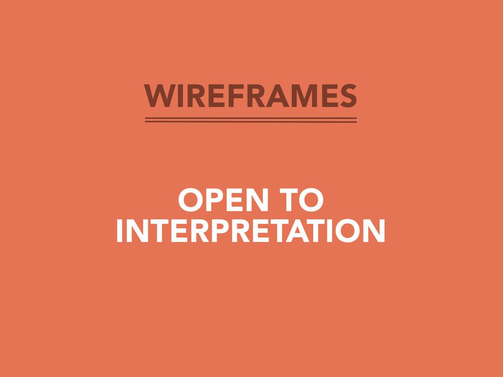 WIREFRAMES OPEN TO INTERPRETATION