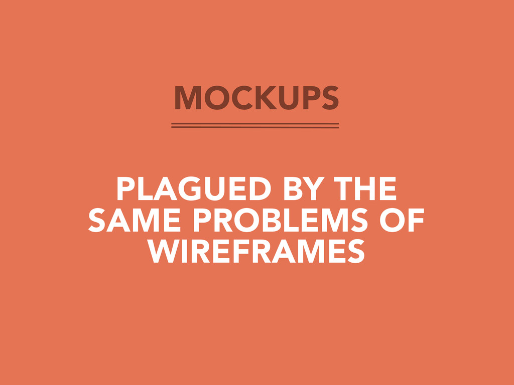 MOCKUPS PLAGUED BY THE SAME PROBLEMS OF WIREFRA...