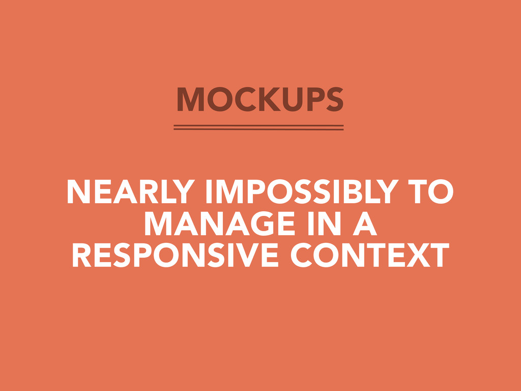 MOCKUPS NEARLY IMPOSSIBLY TO MANAGE IN A RESPON...