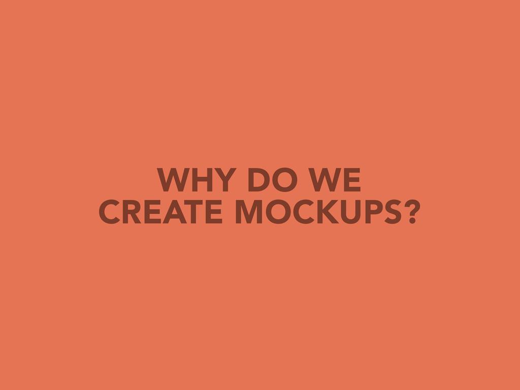 WHY DO WE CREATE MOCKUPS?