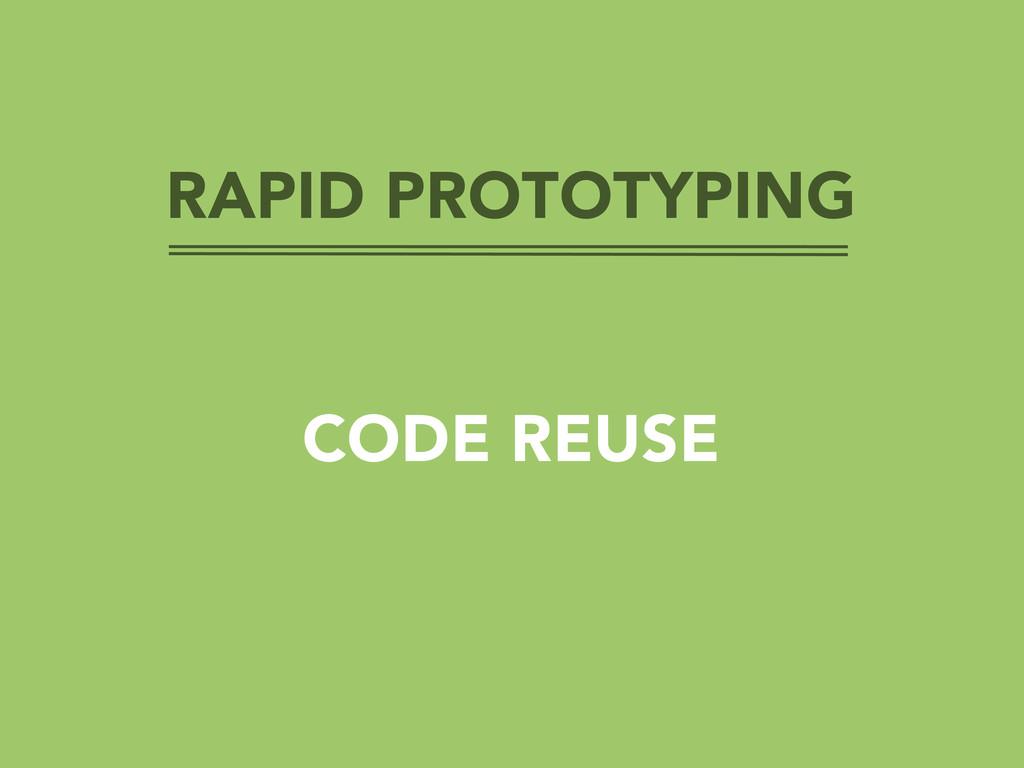RAPID PROTOTYPING CODE REUSE
