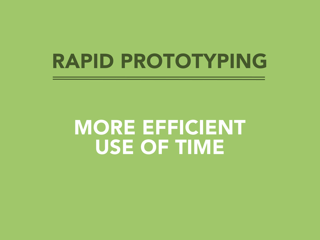 RAPID PROTOTYPING MORE EFFICIENT USE OF TIME