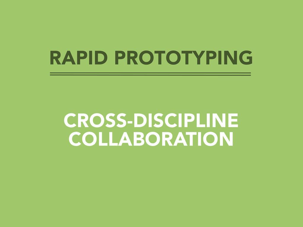 RAPID PROTOTYPING CROSS-DISCIPLINE COLLABORATION
