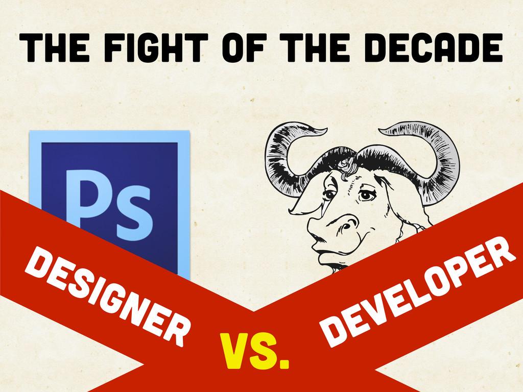 THE FIGHT of the decade designer developer vs.