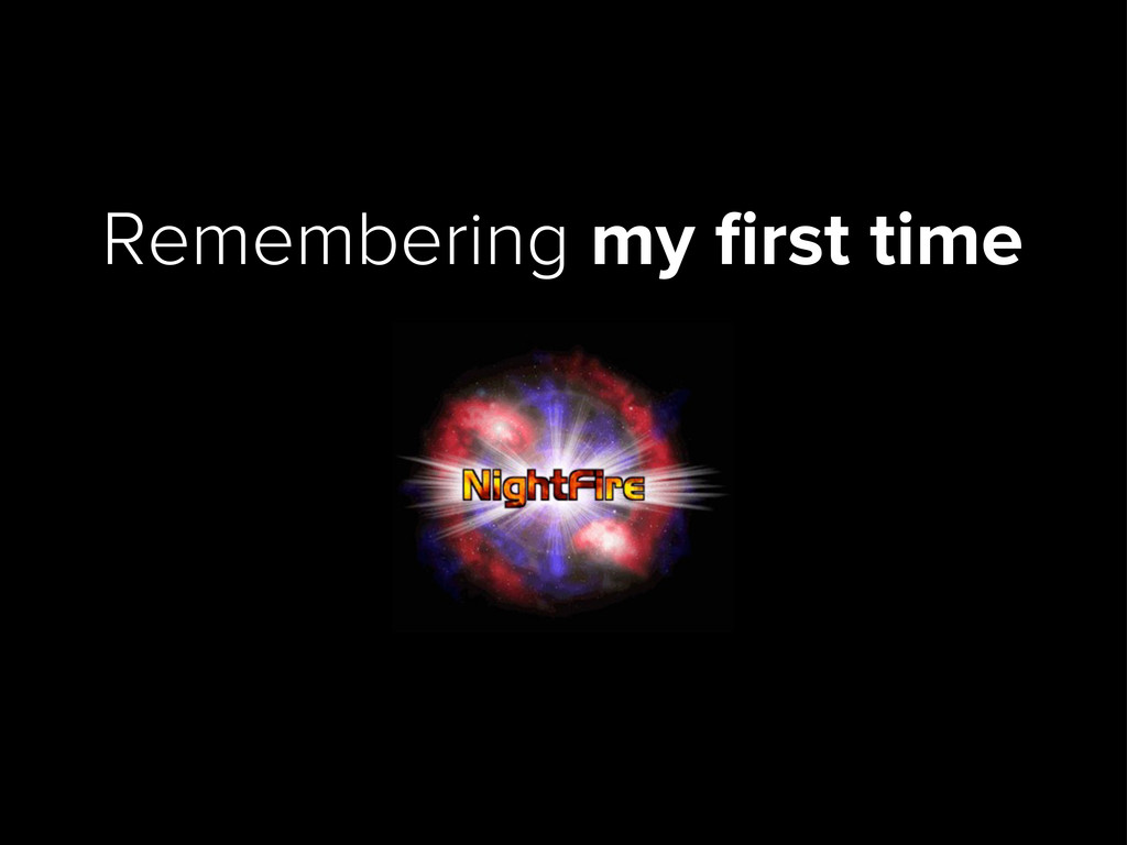 Remembering my first time
