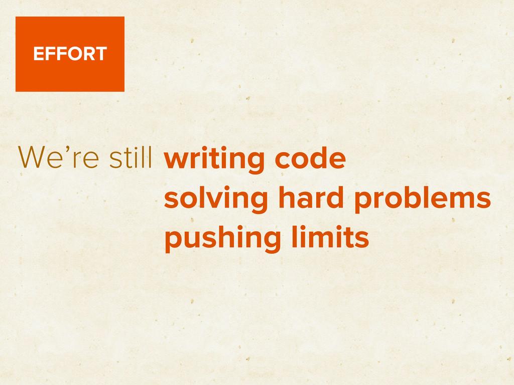 EFFORT We're still writing code solving hard pr...