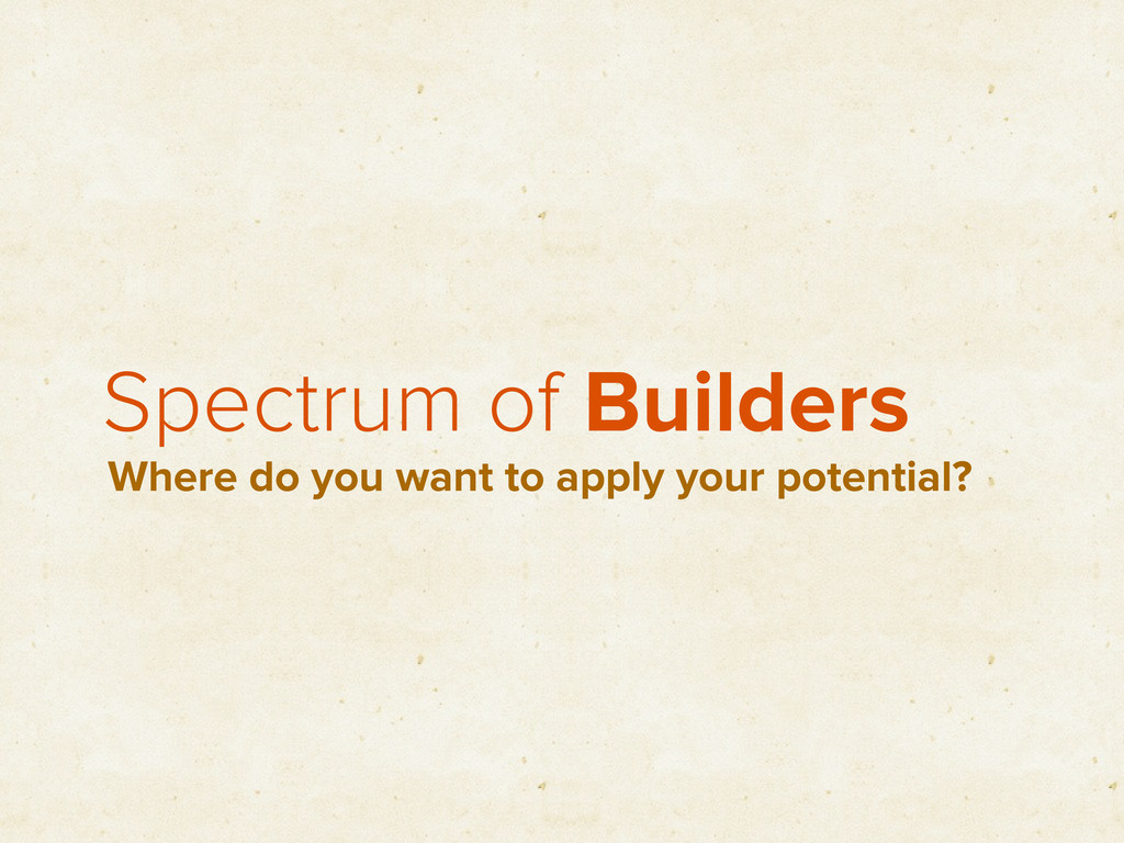 Spectrum of Builders Where do you want to apply...