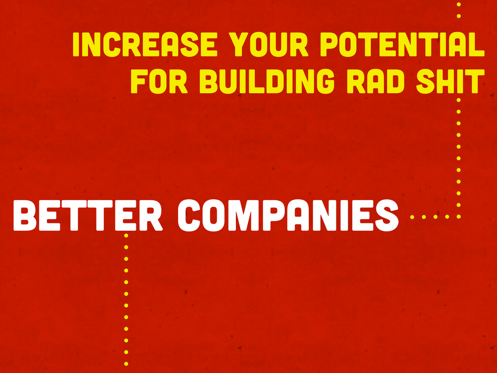 increase your potential for building rad shit b...