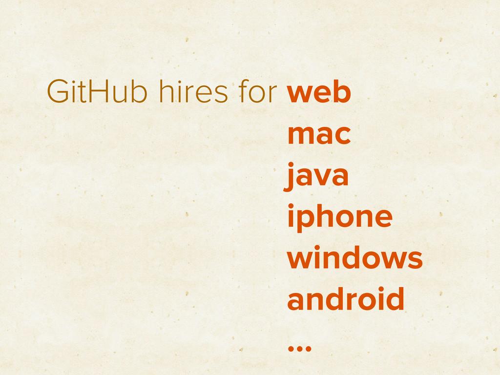 GitHub hires for web mac java iphone windows an...