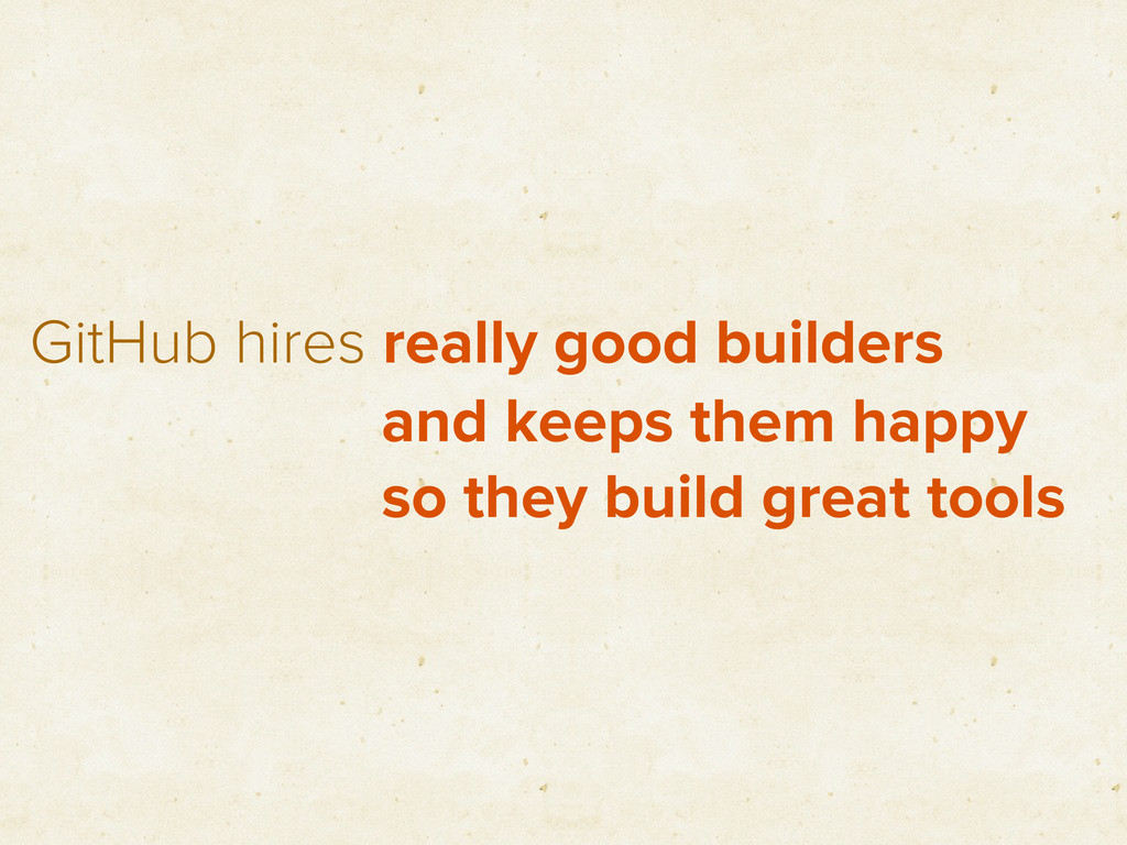 GitHub hires really good builders and keeps the...
