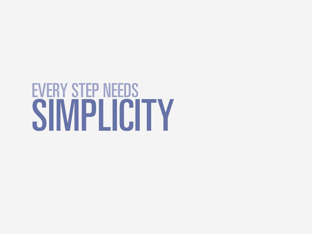 SIMPLICITY EVERY STEP NEEDS