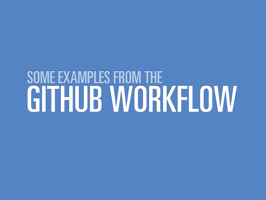 GITHUB WORKFLOW SOME EXAMPLES FROM THE