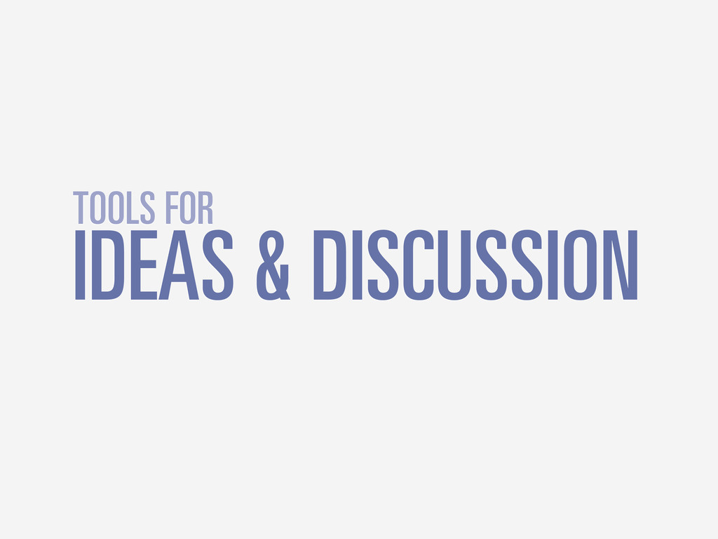 IDEAS & DISCUSSION TOOLS FOR