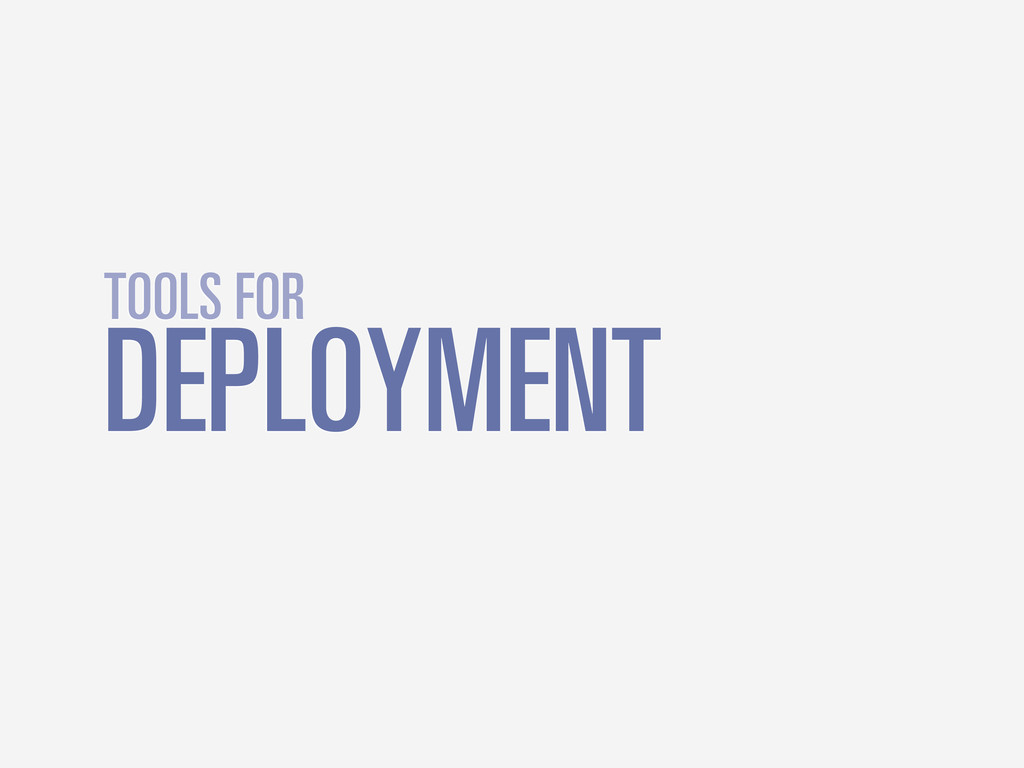 DEPLOYMENT TOOLS FOR