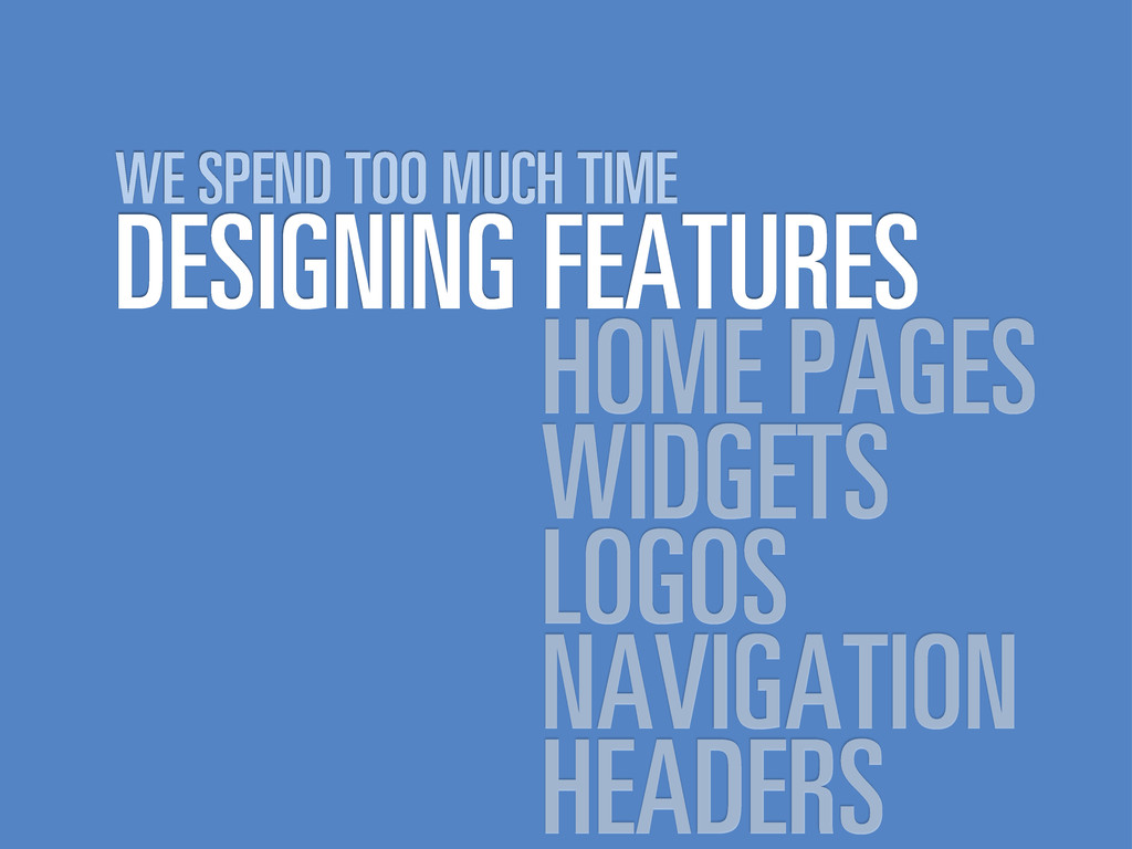 DESIGNING FEATURES WE SPEND TOO MUCH TIME HOME ...